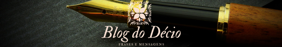 Blog do Decio – Frases e Mensagens para Status do WhatsApp e Facebook